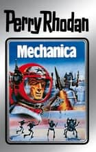 "Perry Rhodan 15: Mechanica (Silberband) - 3. Band des Zyklus ""Die Posbis"" ebook by Clark Darlton, William Voltz, K.H. Scheer,..."