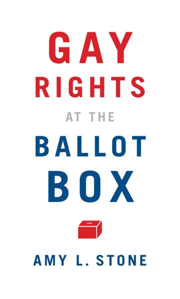 Gay Rights at the Ballot Box ebook by Amy L. Stone