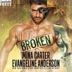 Unit 77: Broken - The CyBRG Files, Book One audiobook by Mina Carter, Evangeline Anderson