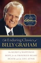 The Enduring Classics of Billy Graham ebook by Billy Graham