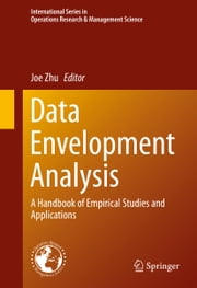 Data Envelopment Analysis - A Handbook of Empirical Studies and Applications ebook by Joe Zhu