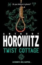 Horowitz Horror: Twist Cottage ebook by Anthony Horowitz