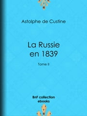 La Russie en 1839 - Tome II ebook by Astolphe de Custine