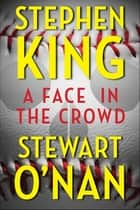 A Face in the Crowd ebook by Stephen King, Stewart O'Nan