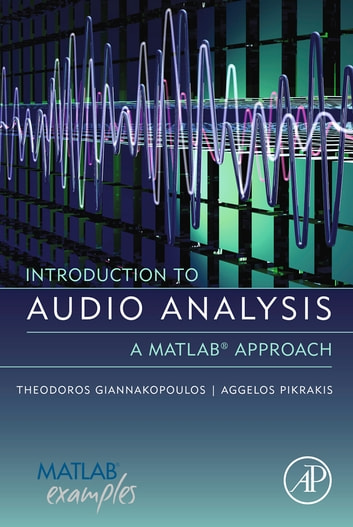Introduction to Audio Analysis - A MATLAB® Approach ebook by Theodoros Giannakopoulos,Aggelos Pikrakis