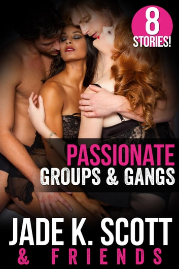Passionate Groups & Gangs ebook by Jade K. Scott,Giselle Renarde,Terry Towers,Angel Wild,Saffron Daughter,Savannah Reardon