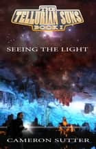 Tellurian Suns: Seeing the Light ebook by Cameron Sutter