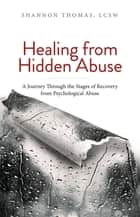 Healing from Hidden Abuse ebook by Shannon Thomas, LCSW