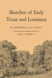 Sketches of Early Texas and Louisiana ebook by Frédéric Gaillardet,James L., III Shepherd