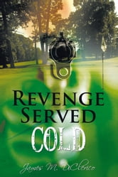 Revenge Served Cold - A Novel ebook by James M. DiClerico