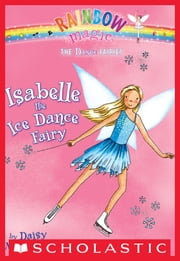 Dance Fairies #7: Isabelle the Ice Dance Fairy - A Rainbow Magic Book ebook by Daisy Meadows