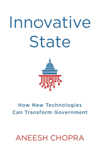 Innovative State - How New Technologies Can Transform Government ebook by Aneesh Chopra