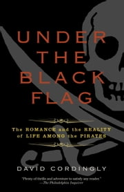Under the Black Flag - The Romance and the Reality of Life Among the Pirates ebook by David Cordingly