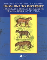 From DNA to Diversity - Molecular Genetics and the Evolution of Animal Design ebook by Sean B. Carroll,Jennifer K. Grenier,Scott D. Weatherbee