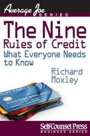 The Nine Rules of Credit - What Everyone Needs to Know ebook by Richard Moxley