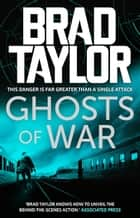 Ghosts of War - A gripping military thriller from ex-Special Forces Commander Brad Taylor ebook by Brad Taylor