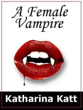 A Female Vampire ebook by Katt, Katharina