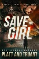 Save the Girl ebook by Sean Platt, Johnny B. Truant