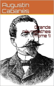 Grands névropathes (Tome 1) ebook by Docteur Cabanès