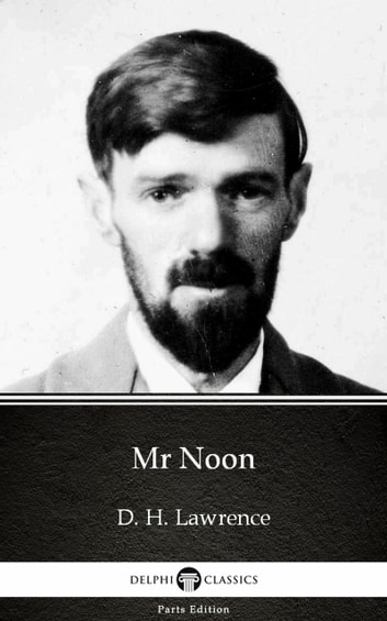 Mr Noon by D. H. Lawrence (Illustrated) ebook by D. H. Lawrence