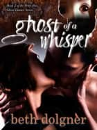 Ghost of a Whisper ebook by Beth Dolgner