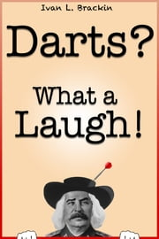 Darts? What a Laugh! ebook by Ivan Brackin
