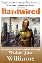 Hardwired (Complete Novel) eBook by Walter Jon Williams