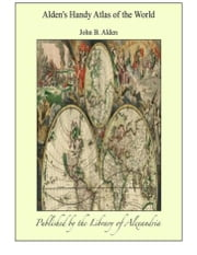 Alden's Handy Atlas of the World ebook by John B. Alden