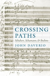 Crossing Paths - Schubert, Schumann, and Brahms ebook by John Daverio