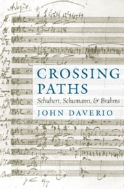 Crossing Paths : Schubert Schumann and Brahms ebook by John Daverio