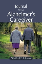 Journal Of An Alzheimer's Caregiver ebook by Winifred E. Johnson