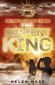 Secrets of the Tombs 3: The Serpent King ebook by Helen Moss