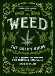 Weed: The User's Guide - A 21st Century Handbook for Enjoying Marijuana ebook by David Schmader