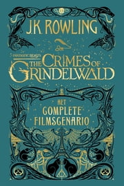 Fantastic Beasts: The Crimes of Grindelwald - Het complete filmscenario ebook by J.K. Rowling, Wiebe Buddingh'