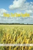 Things That Grow Together ebook by Margaret Pleasant Douroux
