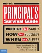 The Principal's Survival Guide - Where Do I Start? How Do I Succeed? When Do I Sleep? ebook by Susan Stone Kessler, Ed.D., April M. Snodgrass,...