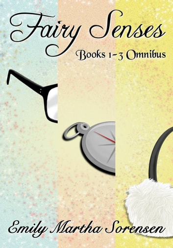 Fairy Senses Books 1-3 Omnibus - Fairy Senses children's fantasy series ebook by Emily Martha Sorensen