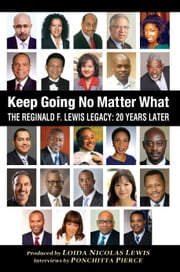 Keep Going No Matter What - The Reginald F. Lewis Legacy: 20 Years Later ebook by Ponchitta Pierce,Loida Nicolas Lewis