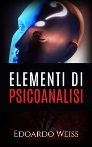 Elementi di Psicoanalisi ebook by Edoardo Weiss