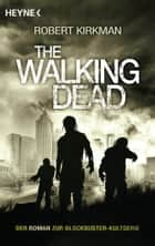The Walking Dead - Roman ebook by Robert Kirkman, Jay Bonansinga, Wally Anker