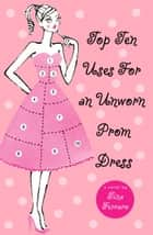 Top Ten Uses for an Unworn Prom Dress ebook by Tina Ferraro