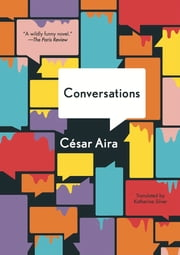 The Conversations ebook by César Aira,Katherine Silver