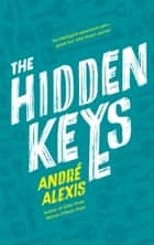 The Hidden Keys ebook by André Alexis