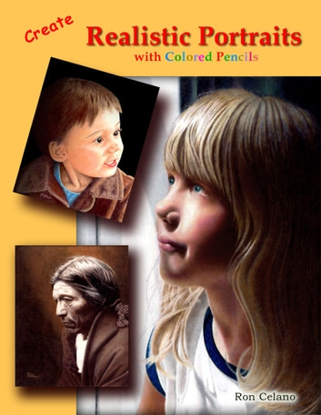 Create Realistic Portraits with Colored Pencils ebook by Ron Celano