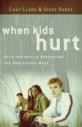When Kids Hurt - Help for Adults Navigating the Adolescent Maze ebook by Chap Clark,Steve Rabey