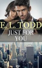 Just For You (Forever and Ever #29) ebook by E. L. Todd