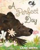 A Perfect Day ebook by Lane Smith, Lane Smith