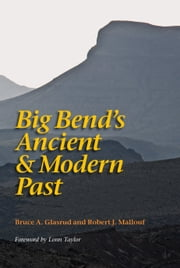 Big Bend's Ancient and Modern Past ebook by Bruce A. Glasrud,Robert J. Mallouf,Lonn Taylor