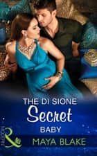 The Di Sione Secret Baby (Mills & Boon Modern) (The Billionaire's Legacy, Book 2) ebook by Maya Blake