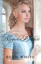 The Magnolia Duchess (Gulf Coast Chronicles Book #3) ebook by Beth White